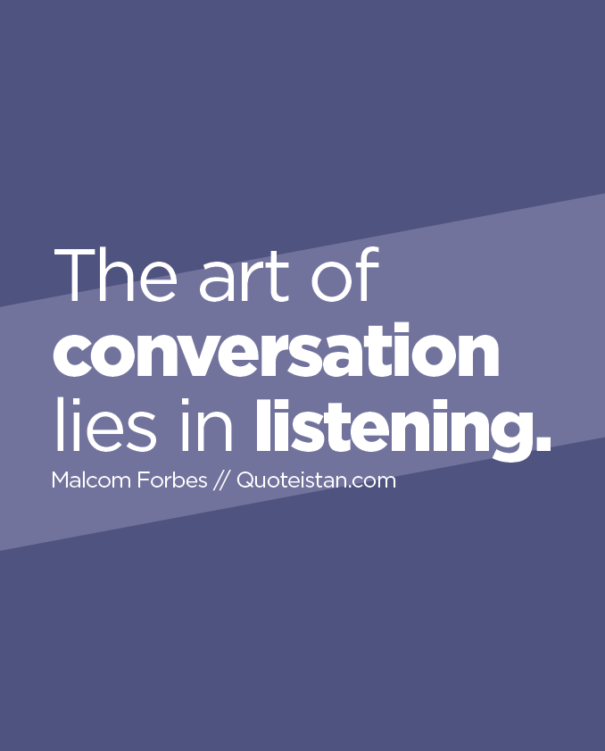 The Art Of Conversation Lies In Listening Conversation Quotes Talking Quotes Lie
