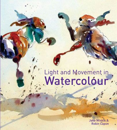 Light And Movement In Watercolour By Jake Winkle And Robin Capon