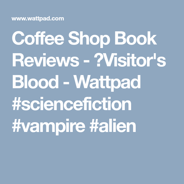 Coffee Shop Book Reviews - 🖤Visitor's Blood | Baphy1428