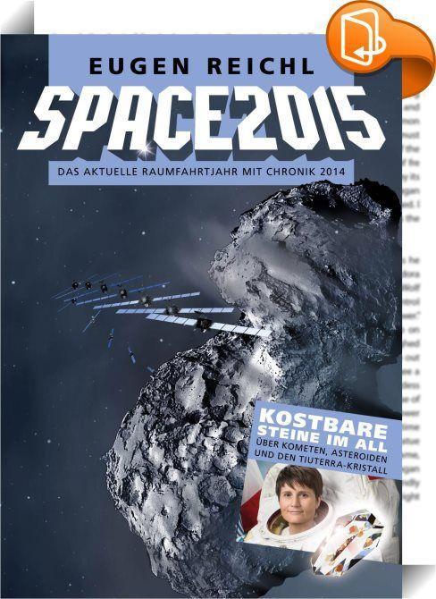 """SPACE2015    ::  SPACE2015 - Das Rahmfahrtjahrbuch. Die 12.Ausgabe des Raumfahrt-Klassikers. Samantha Cristoforetti und der Tiuterra-Kristall im All  +++ Raumsonde Rosetta erreicht """"Churi""""  +++ Ariane 6: Wo bitte, geht's zum neuen Träger?  +++ Raumschiff Orion: Zum Mond und noch viel weiter  +++ Die Katastrophe von Xichuan  +++ Ein Plädoyer für die Venus  +++ Gravity - der Weltraum ist ein Dorf  +++ Die geheimnisvolle N1  +++ Godspeed Scott Carpenter star  +++ Wettbewerb  +++ Raumfahr..."""