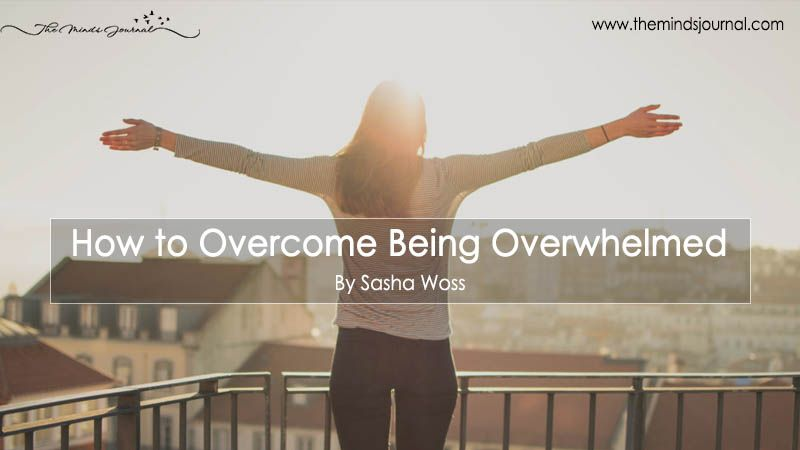 How to Overcome Being Overwhelmed - https://themindsjournal.com/how-to-overcome-being-overwhelmed/