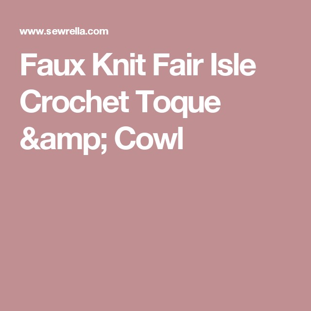 Faux Knit Fair Isle Crochet Toque & Cowl   Projects to try ...