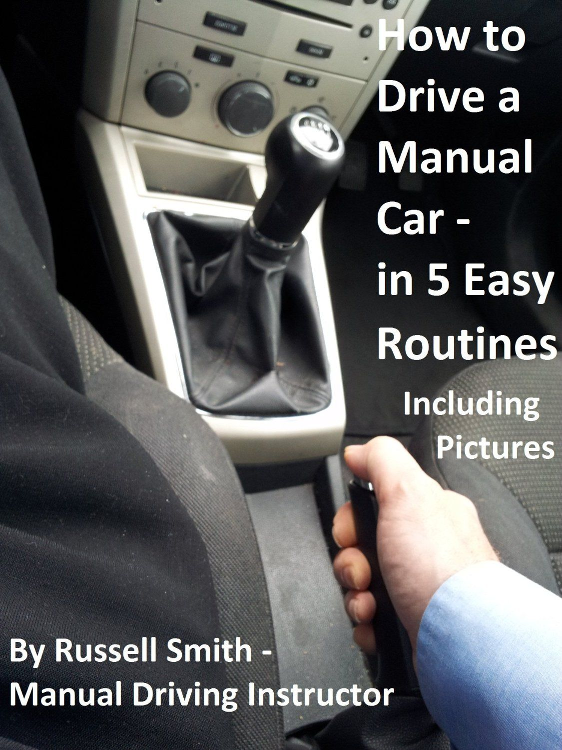 How To Drive A Stick Shift Manual Car In 5 Easy Routines Get Must Have Answers By Russell Smith Am Manual Car Learning To Drive Tips Driving Instructor