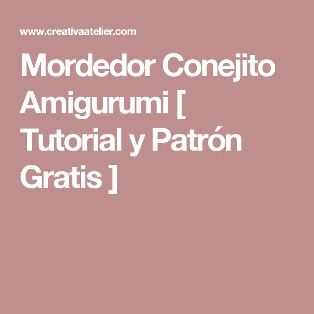 Mordedor Conejito Amigurumi [ Tutorial y Patrón Gratis ] | Patrón ...
