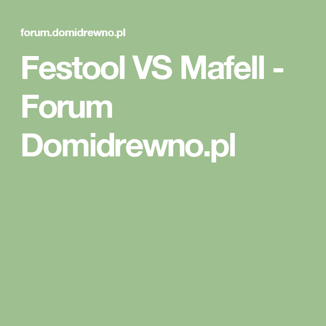 Festool Vs Mafell Forum Domidrewno Pl Festool Forum