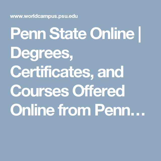 Penn State Online Degrees Certificates And Courses Offered
