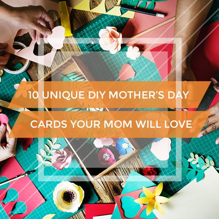 10 unique diy mothers day cards your mom will love