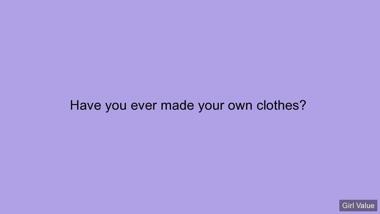 Have you ever made your own clothes?