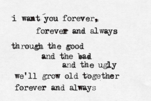 """I Want You Forever, Forever And Always. Through The Good"