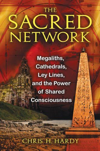 The Sacred Network Megaliths Cathedrals Ley Lines And The Power Of Shared Consciousness Chris H Hardy Ph D 9781594773 Ley Lines Ancient Knowledge Books