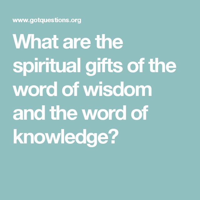 What are the spiritual gifts of the word of wisdom and the word of knowledge?