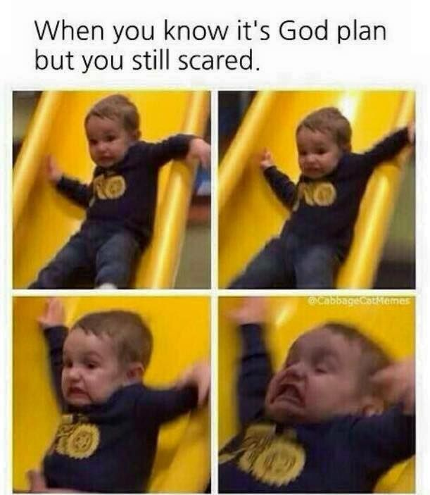 75e50d8879e34363ecc9d8c39c937dc4 when you know it's god's plan but you still scared christian,I Know U Looking Funny Memes