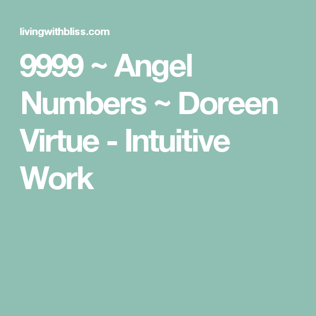 9999 ~ Angel Numbers ~ Doreen Virtue - Intuitive Work