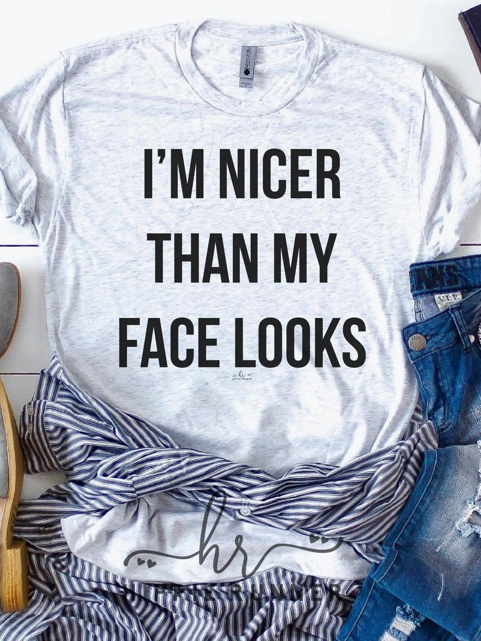 I'm Nicer Than My Face Looks