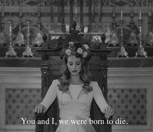 Inspiring picture black and white, hipster, indie, quote, quotes, text, vintage, lana del rey, born to die, retro.