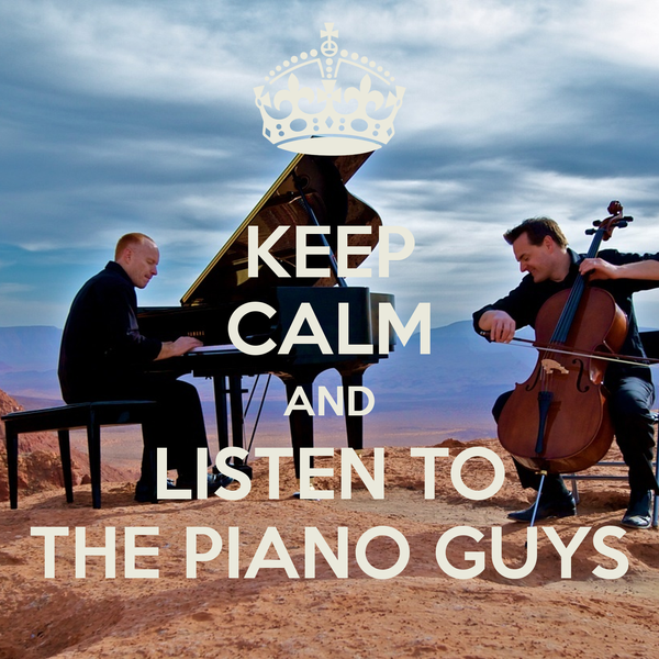 KEEP CALM AND LISTEN TO THE PIANO GUYS Poster | carenmemmott ...