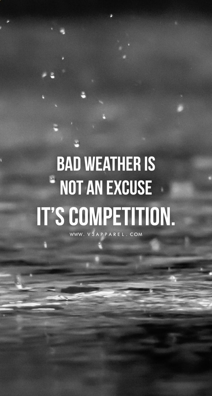 Bad weather is not an excuse its