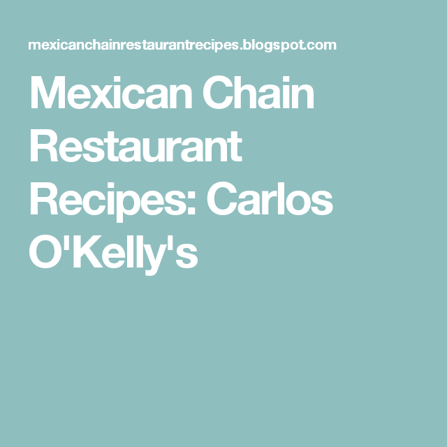 Mexican Chain Restaurant Recipes: Carlos O'Kelly's
