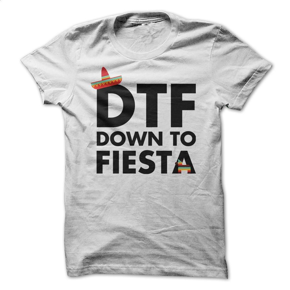 DTF Down to Fiesta T Shirt, Hoodie, Sweatshirts - cheap t shirts #teeshirt #hoodie