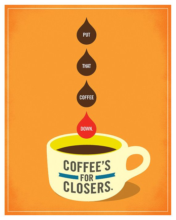 Glengarry Glen Ross - Put That Coffee Down. Coffee's For ...