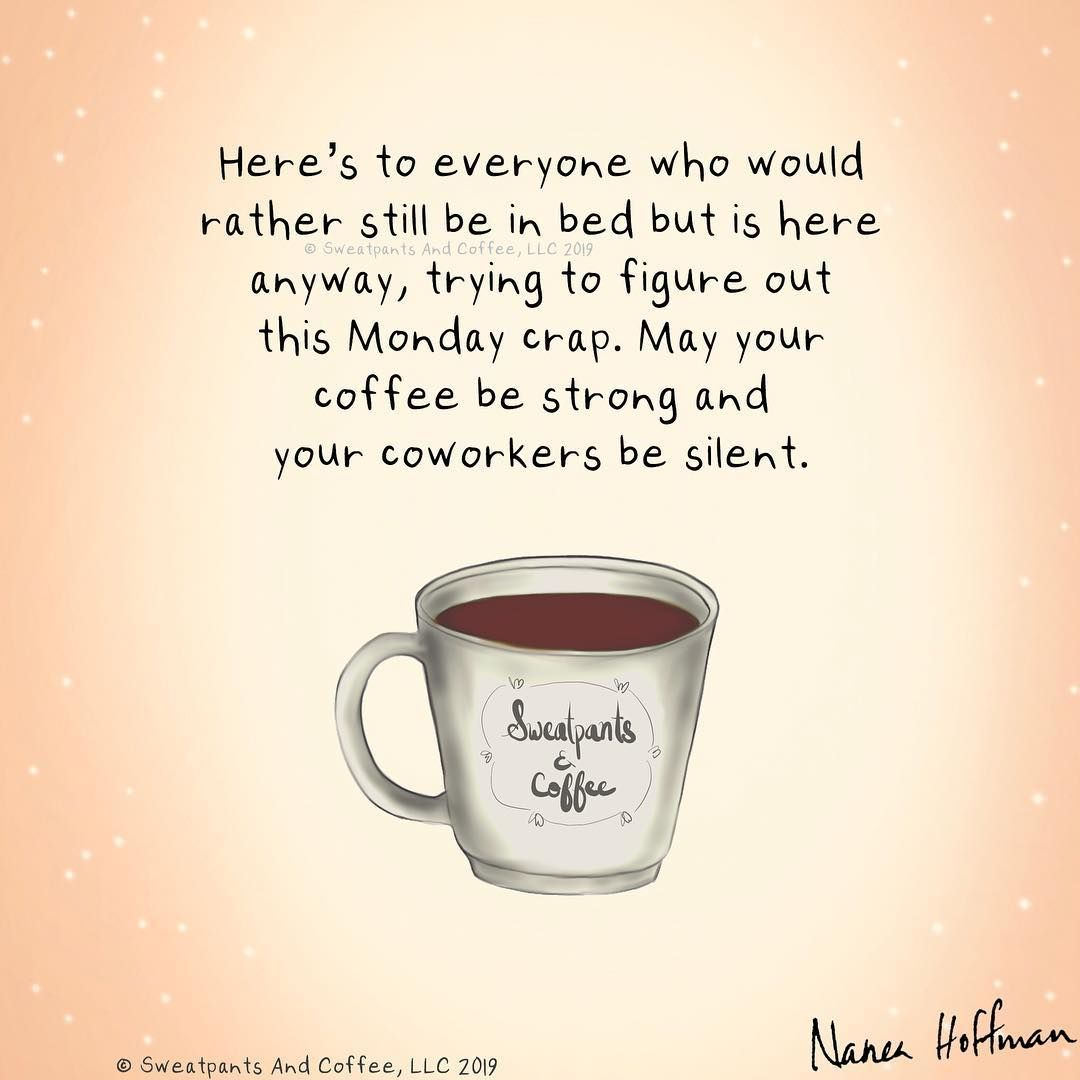 Sweatpants Coffee On Instagram Monday Mood Naneahoffman Coffee Coffeetime Coffeelover Coffeequotes Coffee Monday Coffee Coffee Quotes Coffee Humor