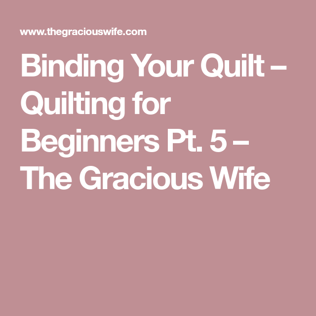 Binding Your Quilt – Quilting for Beginners Pt. 5 – The Gracious Wife