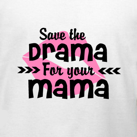 Design Your Own T Shirt And Save It: Save The Drama For Your Mama t-shirt idea. Use our templates or rh:pinterest.ca,Design