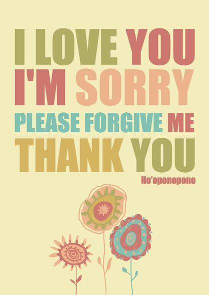 Hopo Opopono I Love You I M Sorry Please Forgive Me Thank You Love And Forgiveness Love You Joe Vitale