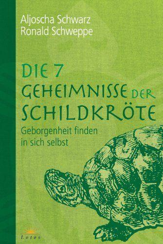 Die 7 Geheimnisse der Schildkröte: Geborgenheit finden in sich selbst - Aljoscha A. Long