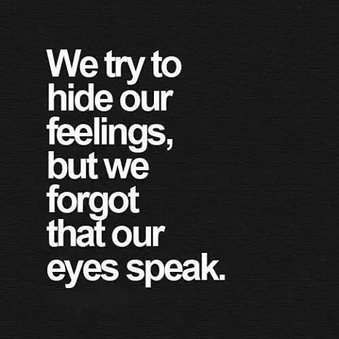 We Try To Hide Our Feelings But We forgot That Our Eyes Speak