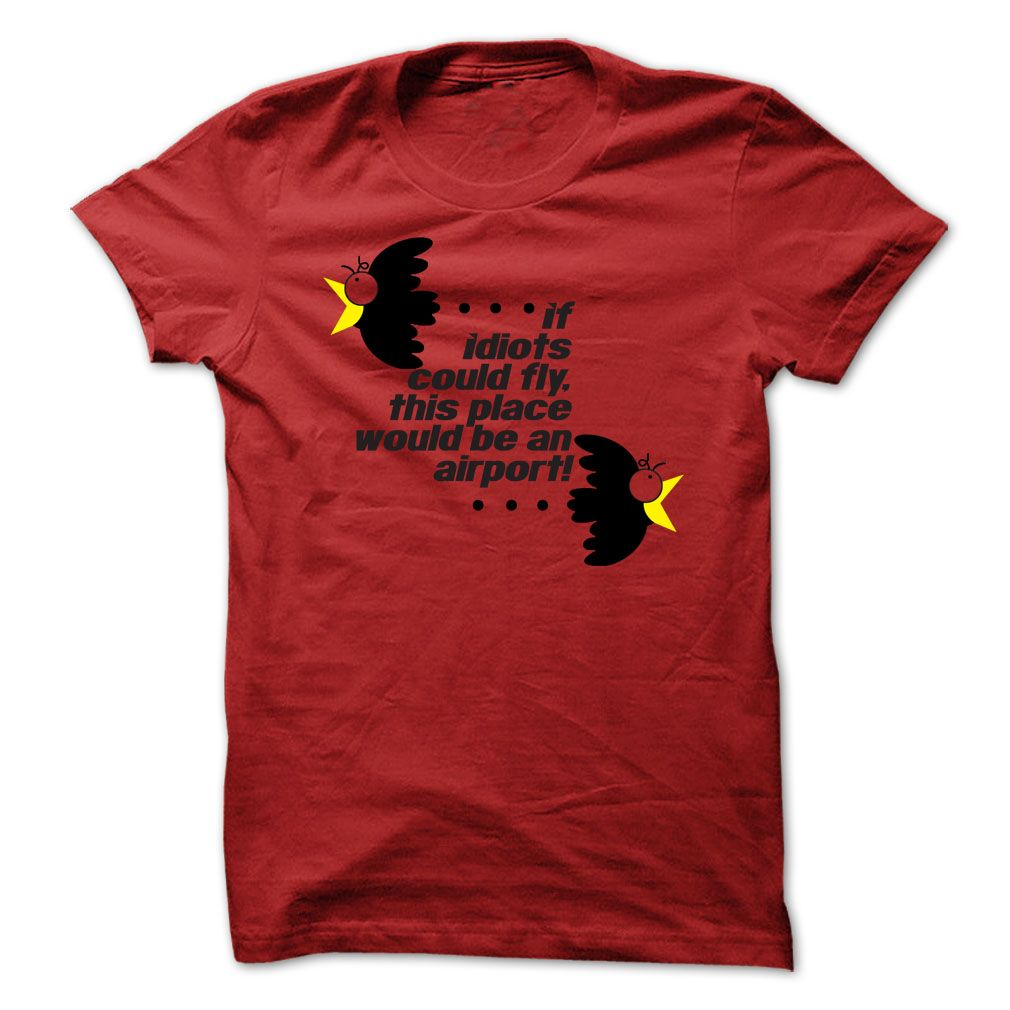 If Idiots Could Fly T-Shirts, Hoodies. CHECK PRICE ==► https://www.sunfrog.com/Funny/If-Idiots-could-fly.html?id=41382
