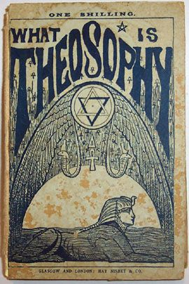 """""""What Is Theosophy"""" A Handbook for Enquirers into the WISDOM RELIGION By Walter R. Old, F.T.S. and introduction by Annie Besant Glasgow & London: Hay & Nisbet co. 1892"""