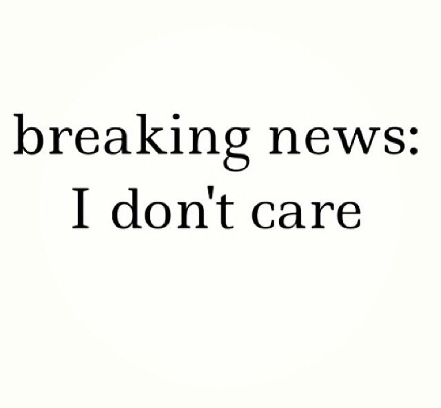 Breaking News I Dont Care Black And White Quotes