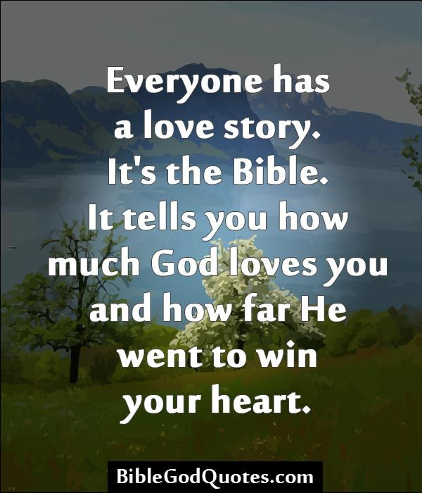 Sayings From The Bible Story Everyone Has A Love Story It S The Bible It Tells You How Much God God Loves You Quotes About God God Loves You Quotes