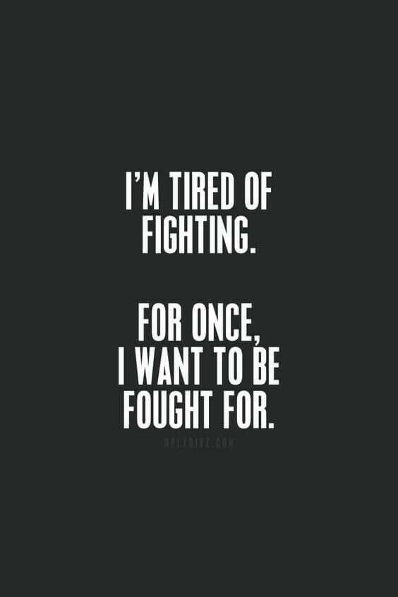Amen, since the beginning of this relationship it's been me fighting I'm EXHAUSTED!!