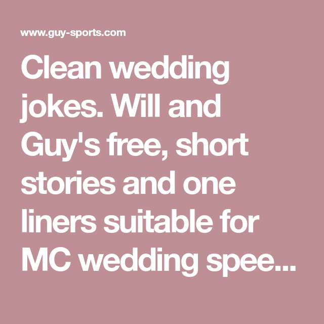 Clean Wedding Jokes Will And Guy S Free Short Stories And One Liners Suitable For Mc Wedding Speeches Ch Wedding Jokes Wedding Speech Funny Wedding Speeches