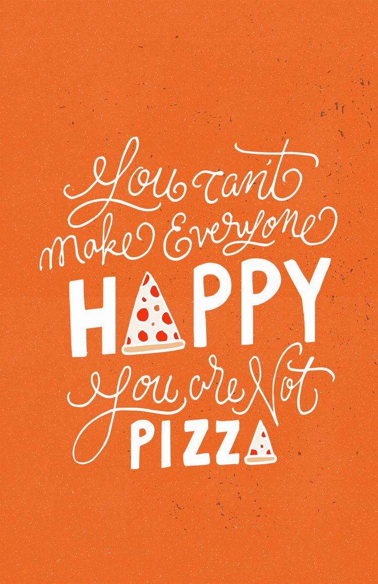 You Cant Make Everyone Happy You Are Not Pizza Lettering