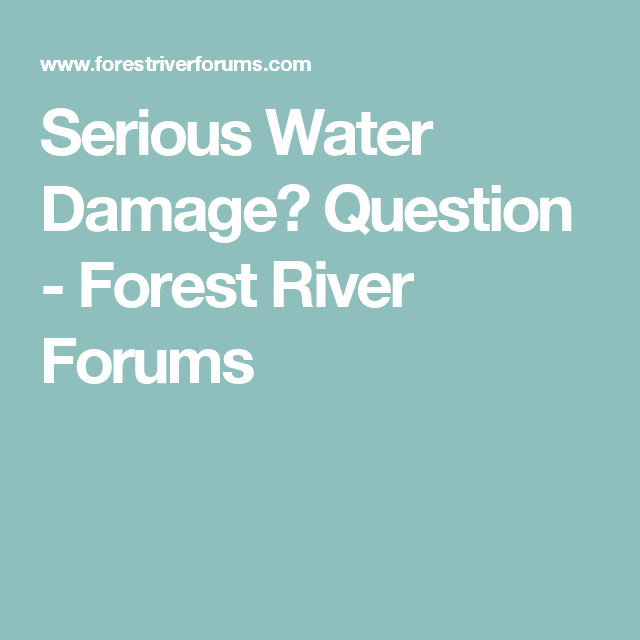 Serious Water Damage? Question - Forest River Forums