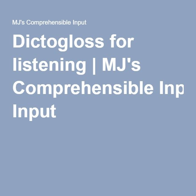 Dictogloss for listening | MJ's Comprehensible Input