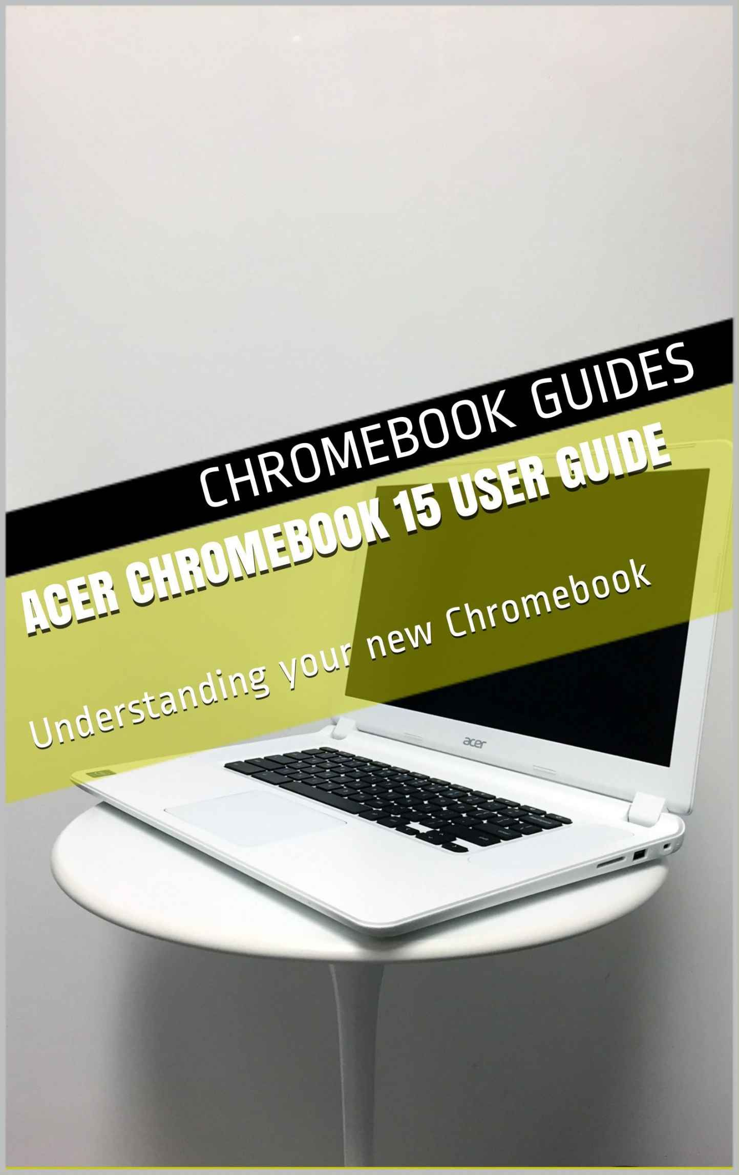 Acer Chromebook 15 User Guide: Understanding your new