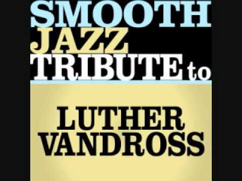 A House Is Not A Home Luther Vandross Smooth Jazz Tribute Playlist Luther Vandross Smooth Jazz Jazz