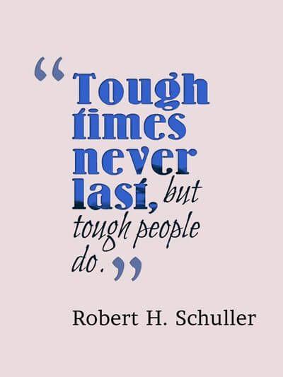 "Tough Times Never Last, But Tough People Do. ""75 Most"