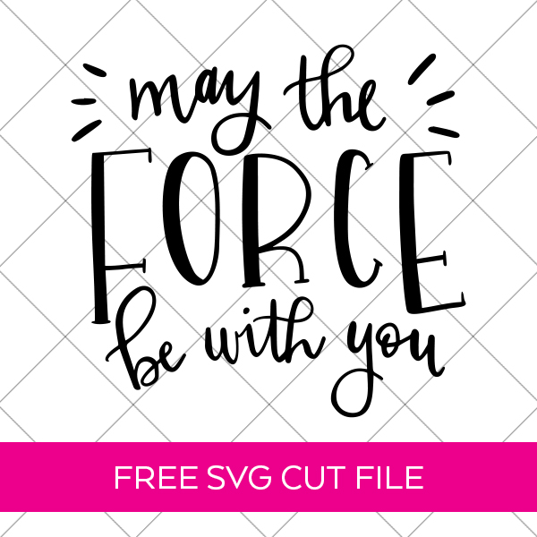 FREE Star Wars SVG May the Force Be With You Cricut