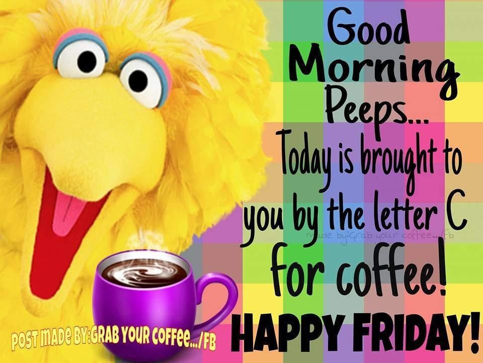 Good Morning Peeps Happy Friday Good Morning Quotes Happy