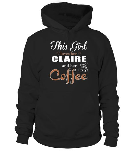 # THIS GIRL LOVES HER CLAIRE AND HER COFFEE .  HOW TO ORDER:1. Select the style and color you want: 2. Click Reserve it now3. Select size and quantity4. Enter shipping and billing information5. Done! Simple as that!TIPS: Buy 2 or more to save shipping cost!This is printable if you purchase only one piece. so dont worry, you will get yours.Guaranteed safe and secure checkout via:Paypal | VISA | MASTERCARD