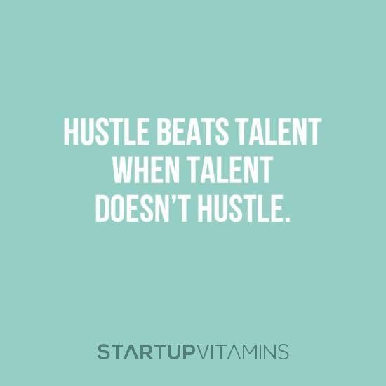 Hustle Beats Talent When Talent Doesnt Hustle Inspiring People
