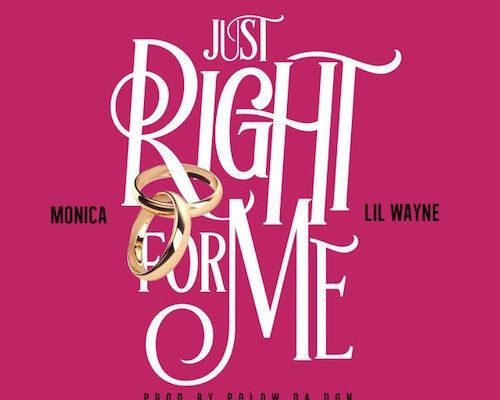 NEW MUSIC: Monica Drops New Joint 'Just Right For Me' Feat. Lil Wayne (Audio)