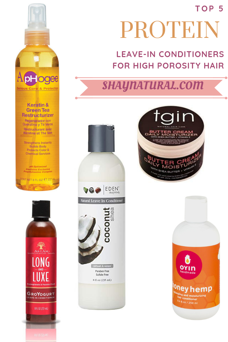 Top 5 Leave In Conditioners That Contain Protein For High Porosity Hair Shaynatural High Porosity Hair Hair Porosity Hair Protein