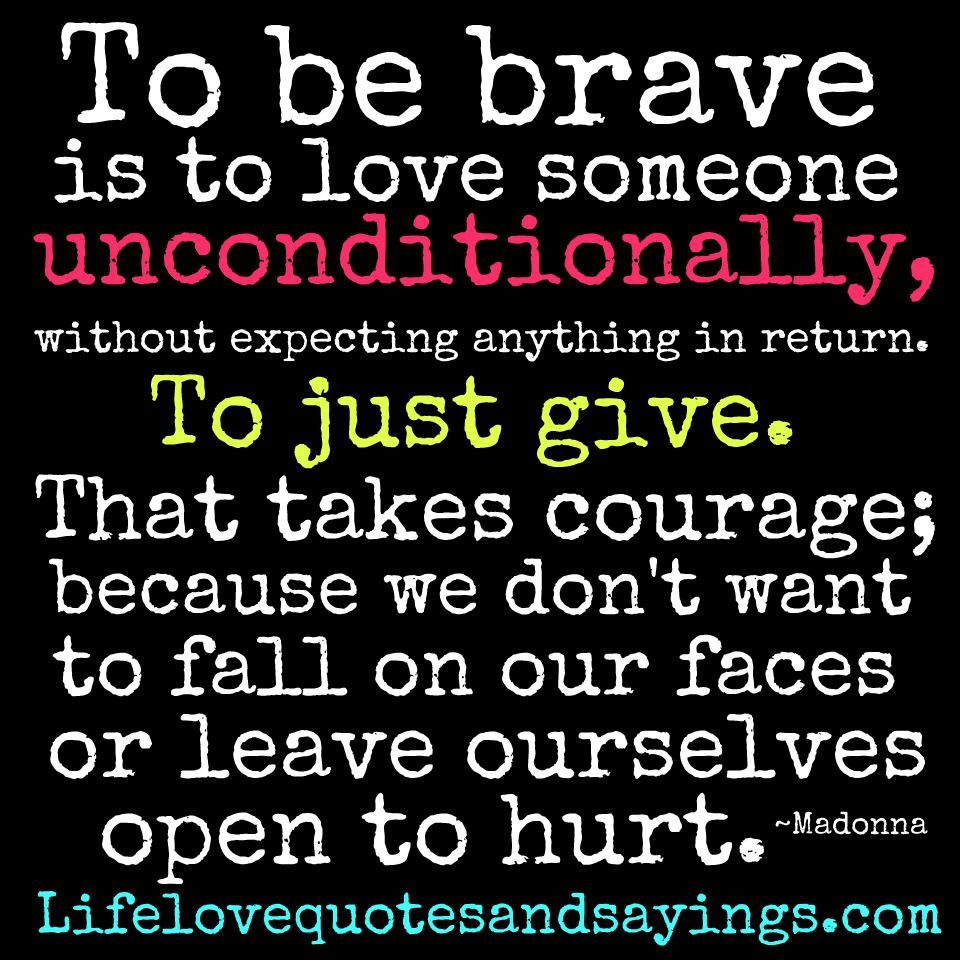 Return To Love Quotes To Be Brave Is To Love Someone Unconditionally Without Expecting