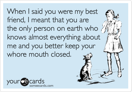 Funny Friendship Ecard: When I said you were my best friend, I meant
